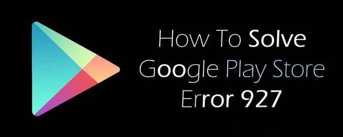 Solve-Google-Play-Store-Error-927